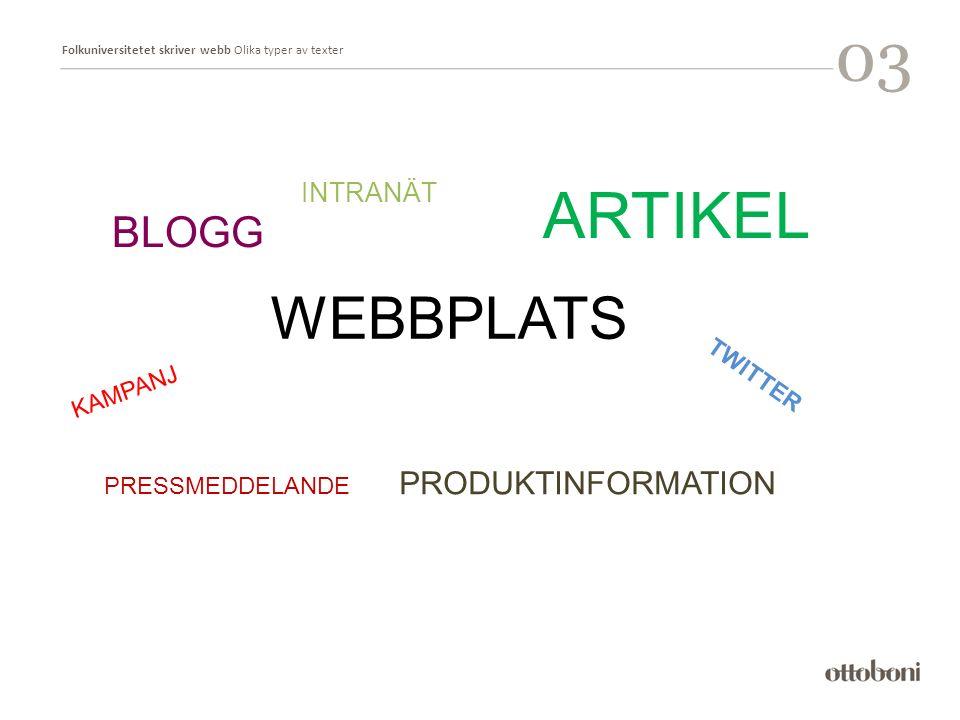 Folkuniversitetet skriver webb Olika typer av texter 03 BLOGG WEBBPLATS KAMPANJ ARTIKEL PRODUKTINFORMATION PRESSMEDDELANDE TWITTER INTRANÄT