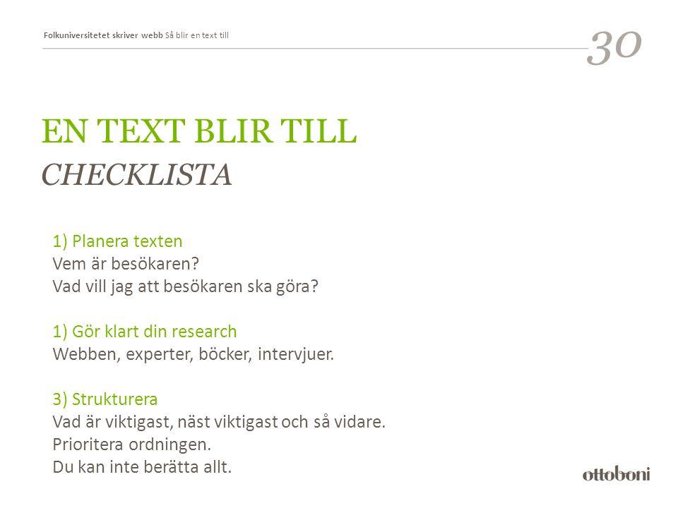 Folkuniversitetet skriver webb Så blir en text till EN TEXT BLIR TILL CHECKLISTA 1) Planera texten Vem är besökaren.