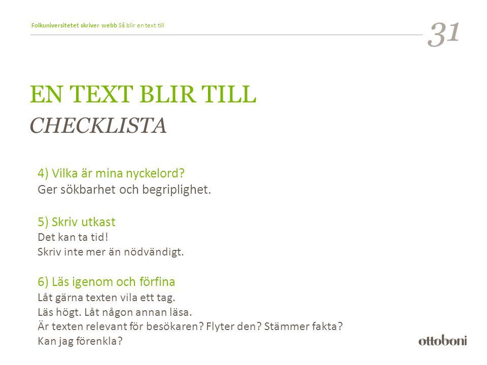 Folkuniversitetet skriver webb Så blir en text till EN TEXT BLIR TILL CHECKLISTA 4) Vilka är mina nyckelord.