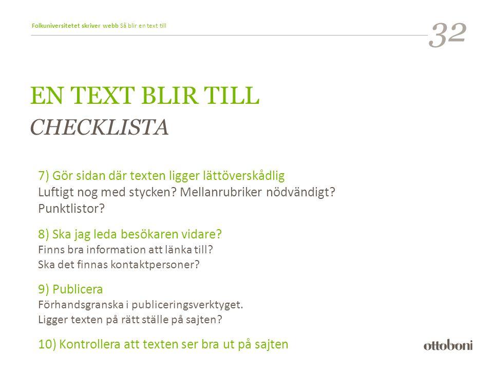 Folkuniversitetet skriver webb Så blir en text till EN TEXT BLIR TILL CHECKLISTA 7) Gör sidan där texten ligger lättöverskådlig Luftigt nog med stycken.