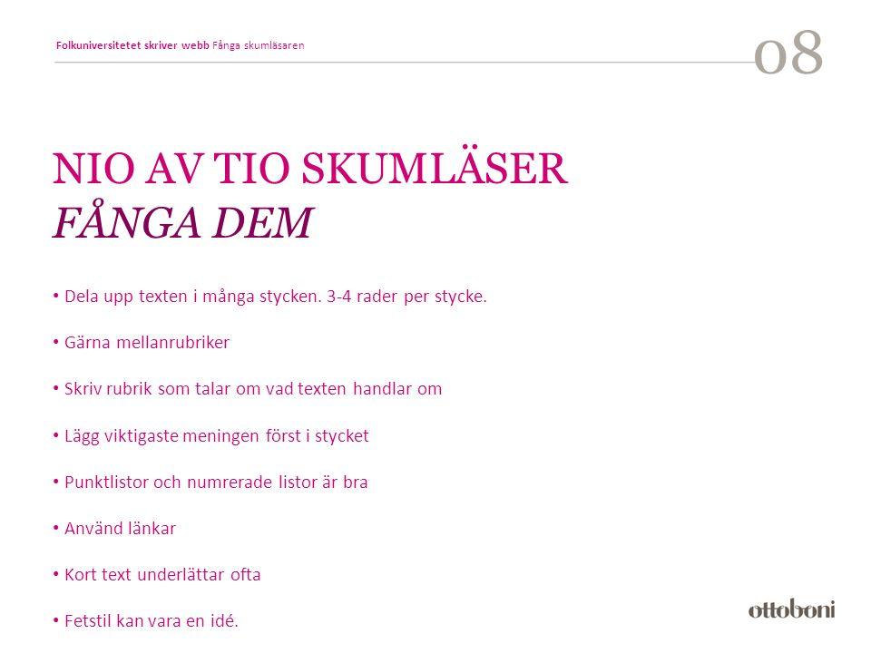 Folkuniversitetet skriver webb Fånga skumläsaren 08 NIO AV TIO SKUMLÄSER FÅNGA DEM Dela upp texten i många stycken.