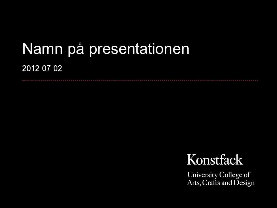Namn på presentationen 2012-07-02