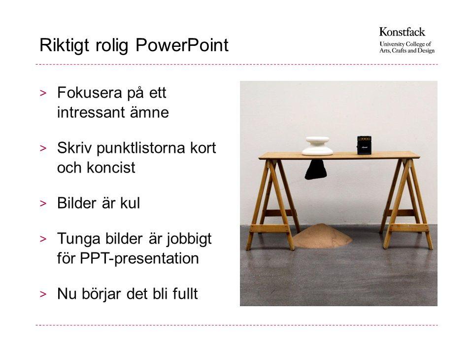 Riktigt rolig PowerPoint > Fokusera på ett intressant ämne > Skriv punktlistorna kort och koncist > Bilder är kul > Tunga bilder är jobbigt för PPT-pr