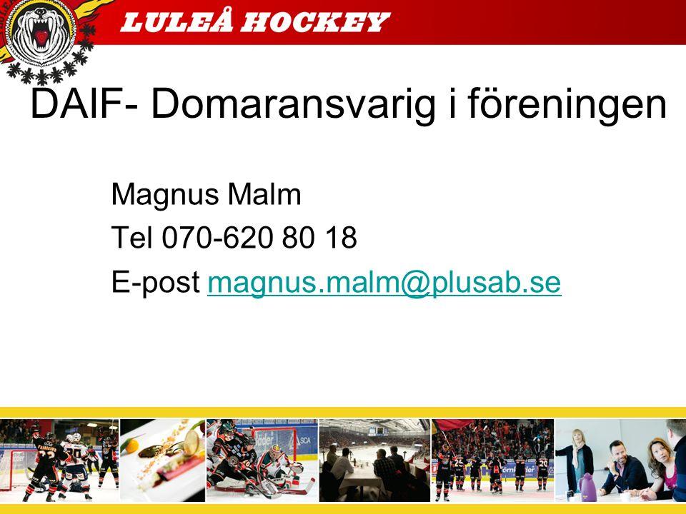 DAIF- Domaransvarig i föreningen Magnus Malm Tel 070-620 80 18 E-post magnus.malm@plusab.semagnus.malm@plusab.se