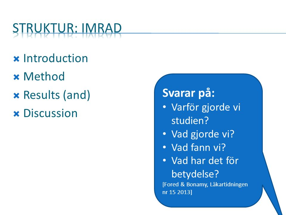  Introduction  Method  Results (and)  Discussion Svarar på: Varför gjorde vi studien.