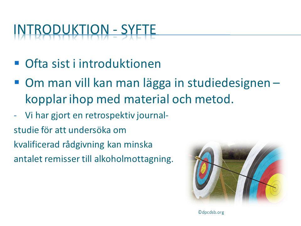  Ofta sist i introduktionen  Om man vill kan man lägga in studiedesignen – kopplar ihop med material och metod.