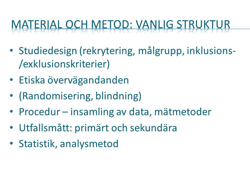 Studiedesign (rekrytering, målgrupp, inklusions- /exklusionskriterier) Etiska övervägandanden (Randomisering, blindning) Procedur – insamling av data, mätmetoder Utfallsmått: primärt och sekundära Statistik, analysmetod