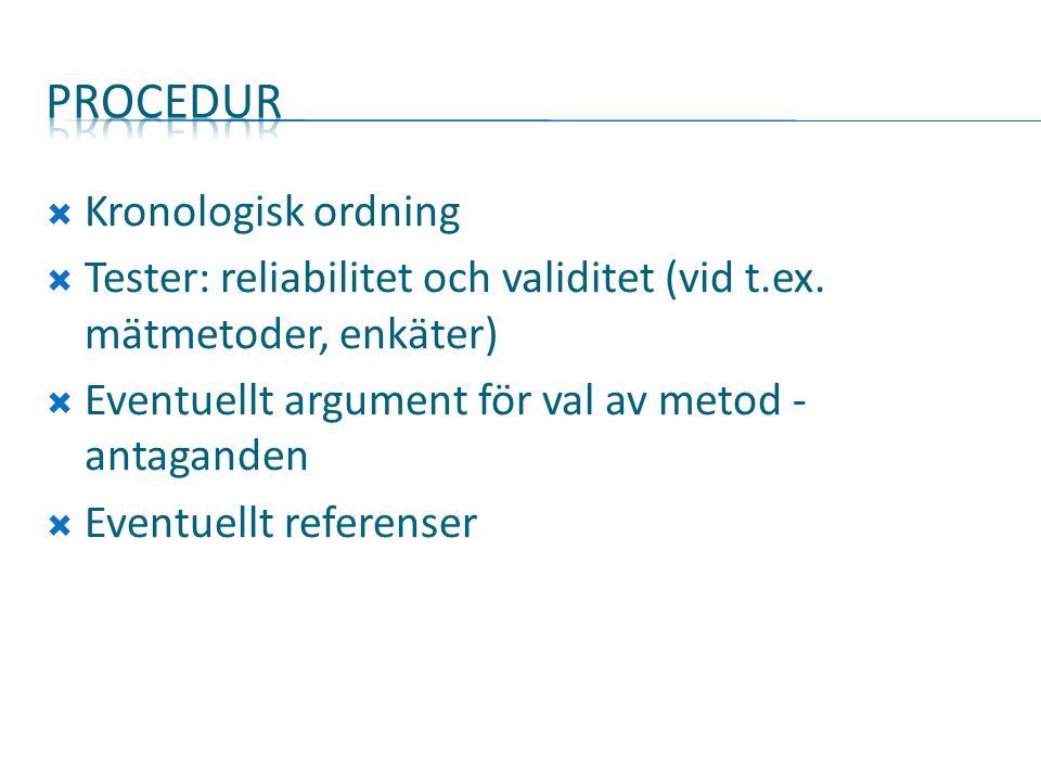  Kronologisk ordning  Tester: reliabilitet och validitet (vid t.ex.