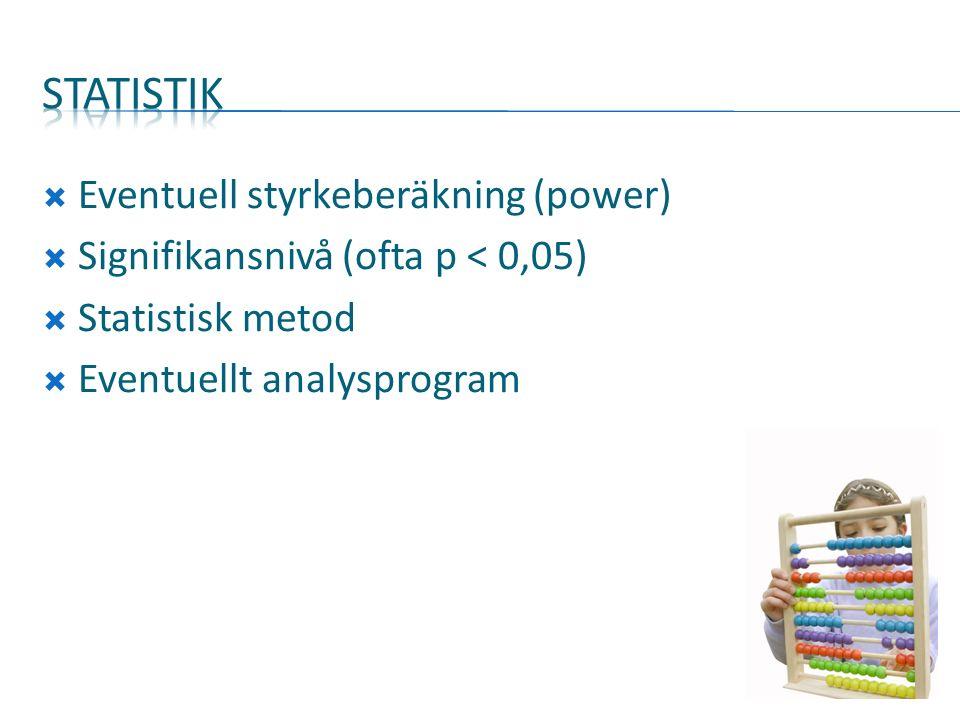  Eventuell styrkeberäkning (power)  Signifikansnivå (ofta p < 0,05)  Statistisk metod  Eventuellt analysprogram