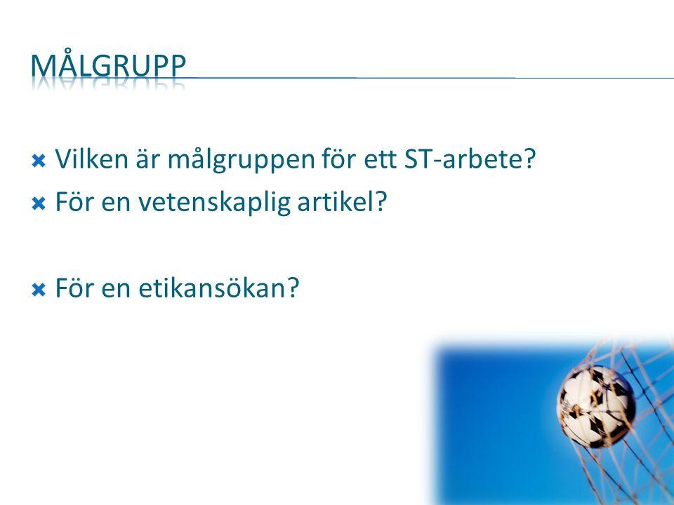  Vilken är målgruppen för ett ST-arbete?  För en vetenskaplig artikel?  För en etikansökan?