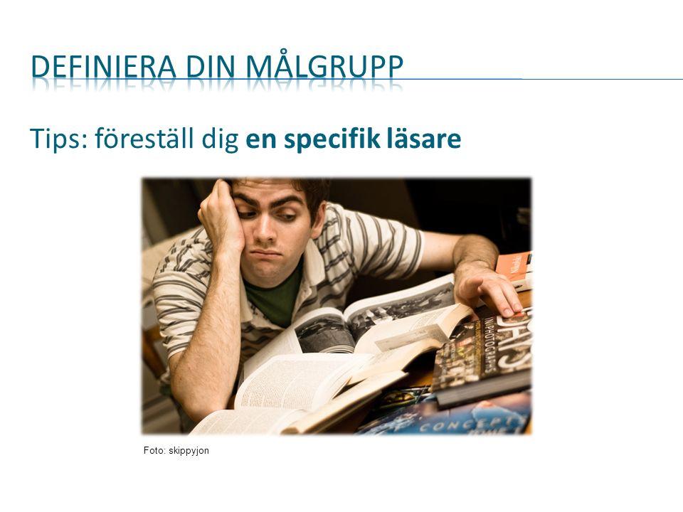 Tips: föreställ dig en specifik läsare Foto: skippyjon