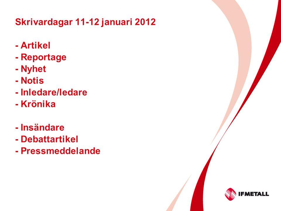 Skrivardagar 11-12 januari 2012 - Artikel - Reportage - Nyhet - Notis - Inledare/ledare - Krönika - Insändare - Debattartikel - Pressmeddelande