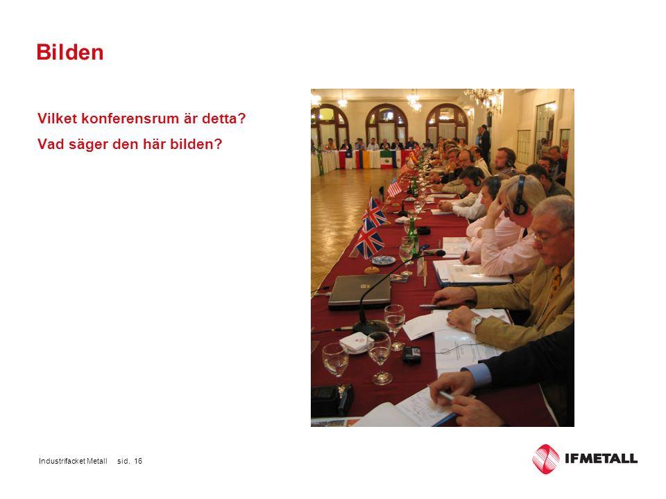 Industrifacket Metall sid. 16 Bilden Vilket konferensrum är detta? Vad säger den här bilden?