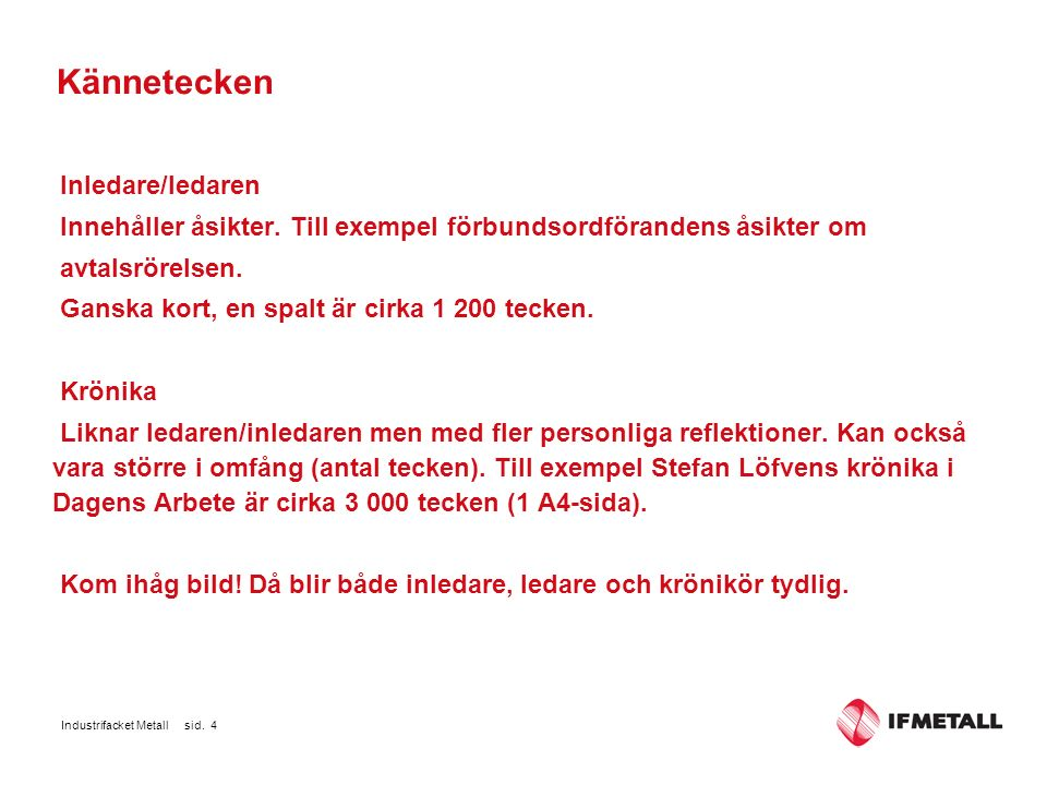 Industrifacket Metall sid. 4 Kännetecken Inledare/ledaren Innehåller åsikter.