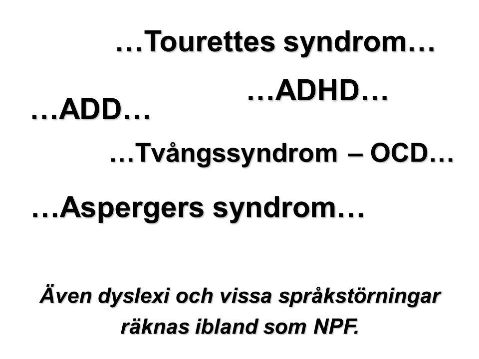 …ADHD… …ADD… …Aspergers syndrom… …Tourettes syndrom… …Tvångssyndrom – OCD… Även dyslexi och vissa språkstörningar räknas ibland som NPF.