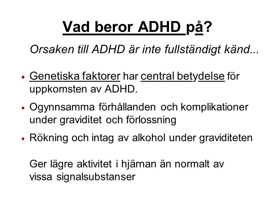 Vad beror ADHD på? Orsaken till ADHD är inte fullständigt känd... Genetiska faktorer har central betydelse för uppkomsten av ADHD. Ogynnsamma förhålla