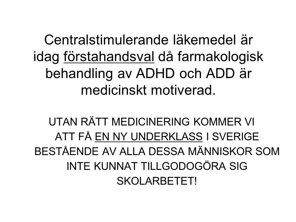 Centralstimulerande läkemedel är idag förstahandsval då farmakologisk behandling av ADHD och ADD är medicinskt motiverad. UTAN RÄTT MEDICINERING KOMME