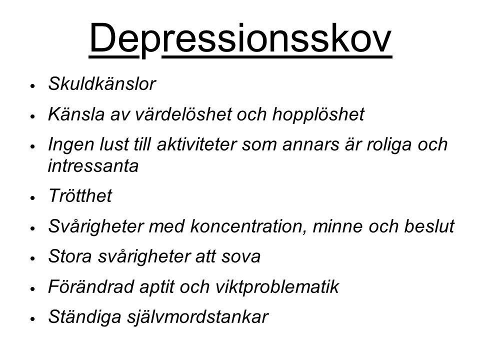 Depressionsskov Skuldkänslor Känsla av värdelöshet och hopplöshet Ingen lust till aktiviteter som annars är roliga och intressanta Trötthet Svårighete