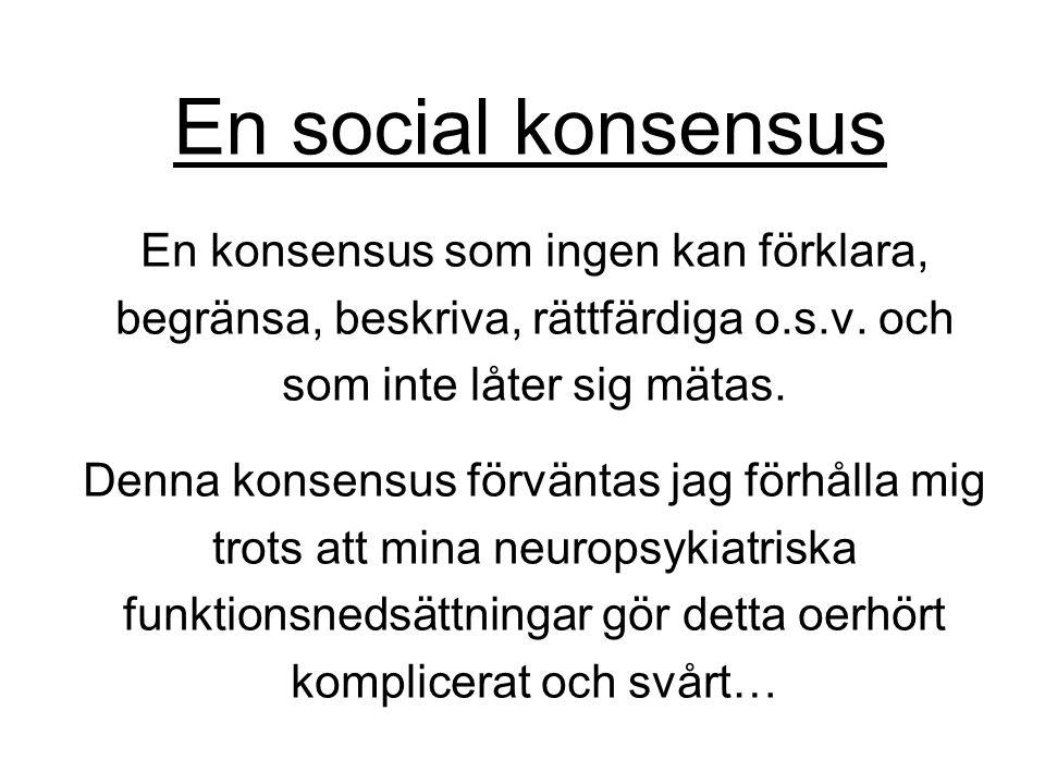 En social konsensus En konsensus som ingen kan förklara, begränsa, beskriva, rättfärdiga o.s.v. och som inte låter sig mätas. Denna konsensus förvänta