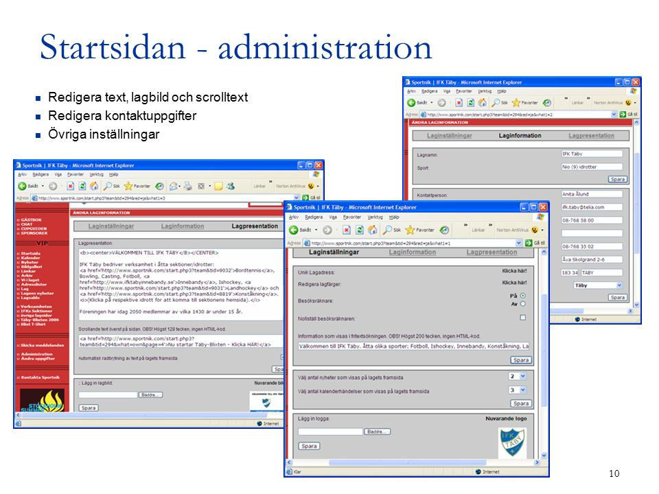 10 Startsidan - administration Redigera text, lagbild och scrolltext Redigera kontaktuppgifter Övriga inställningar