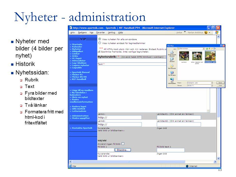 15 Nyheter - administration Nyheter med bilder (4 bilder per nyhet) Historik Nyhetssidan:  Rubrik  Text  Fyra bilder med bildtexter  Två länkar  Formatera fritt med html-kod i fritextfältet