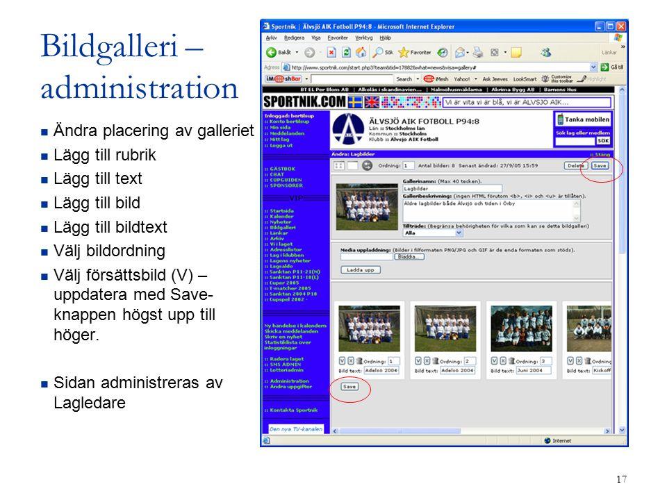 17 Bildgalleri – administration Ändra placering av galleriet Lägg till rubrik Lägg till text Lägg till bild Lägg till bildtext Välj bildordning Välj försättsbild (V) – uppdatera med Save- knappen högst upp till höger.