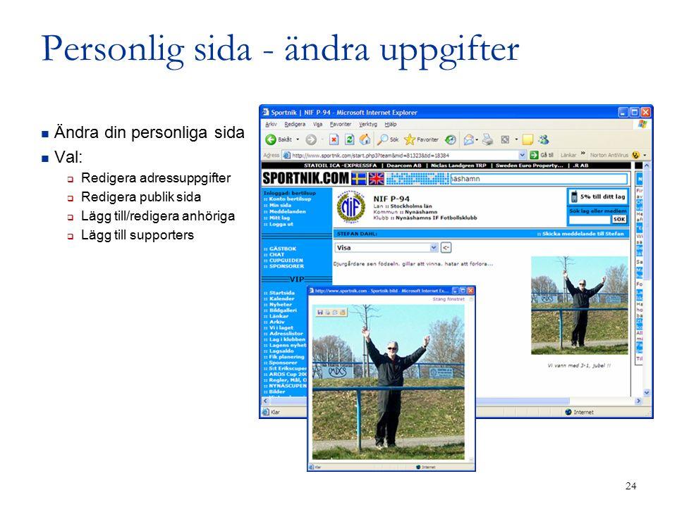 24 Personlig sida - ändra uppgifter Ändra din personliga sida Val:  Redigera adressuppgifter  Redigera publik sida  Lägg till/redigera anhöriga  Lägg till supporters