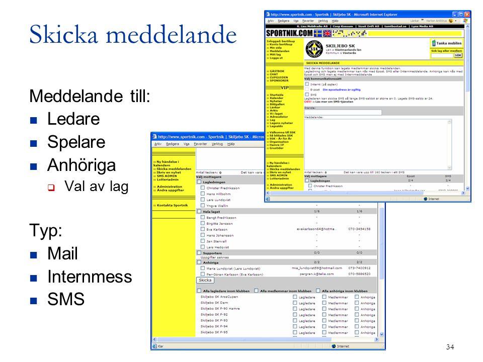 34 Skicka meddelande Meddelande till: Ledare Spelare Anhöriga  Val av lag Typ: Mail Internmess SMS