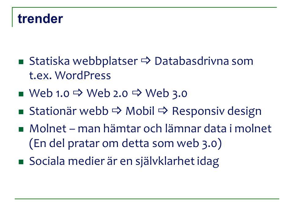 trender Statiska webbplatser  Databasdrivna som t.ex.