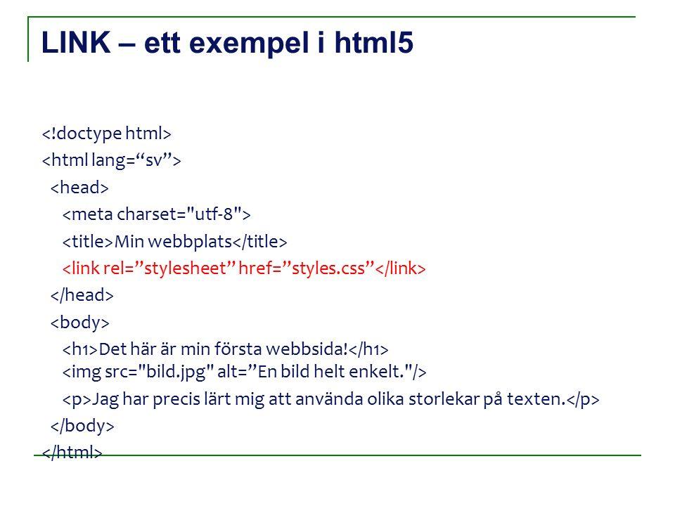LINK – ett exempel i html5 Min webbplats Det här är min första webbsida.