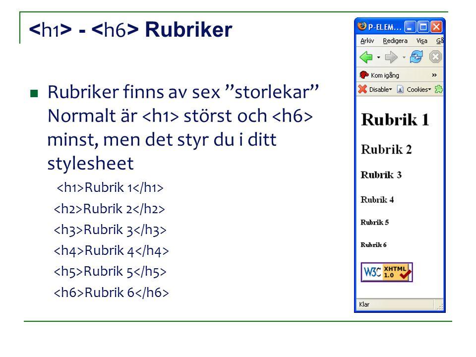 - Rubriker Rubriker finns av sex storlekar Normalt är störst och minst, men det styr du i ditt stylesheet Rubrik 1 Rubrik 2 Rubrik 3 Rubrik 4 Rubrik 5 Rubrik 6