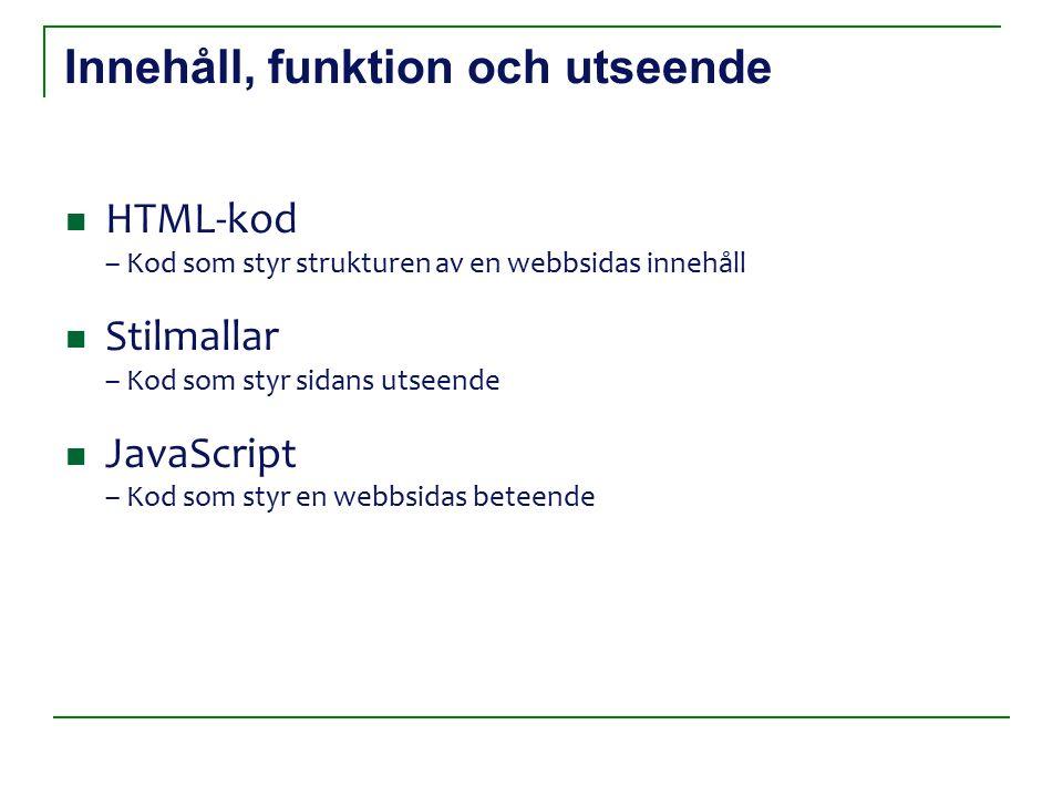 Innehåll, funktion och utseende HTML-kod – Kod som styr strukturen av en webbsidas innehåll Stilmallar – Kod som styr sidans utseende JavaScript – Kod som styr en webbsidas beteende
