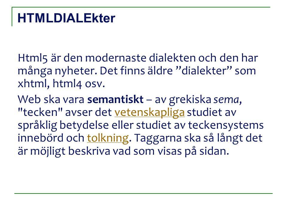 HTMLDIALEkter Html5 är den modernaste dialekten och den har många nyheter.