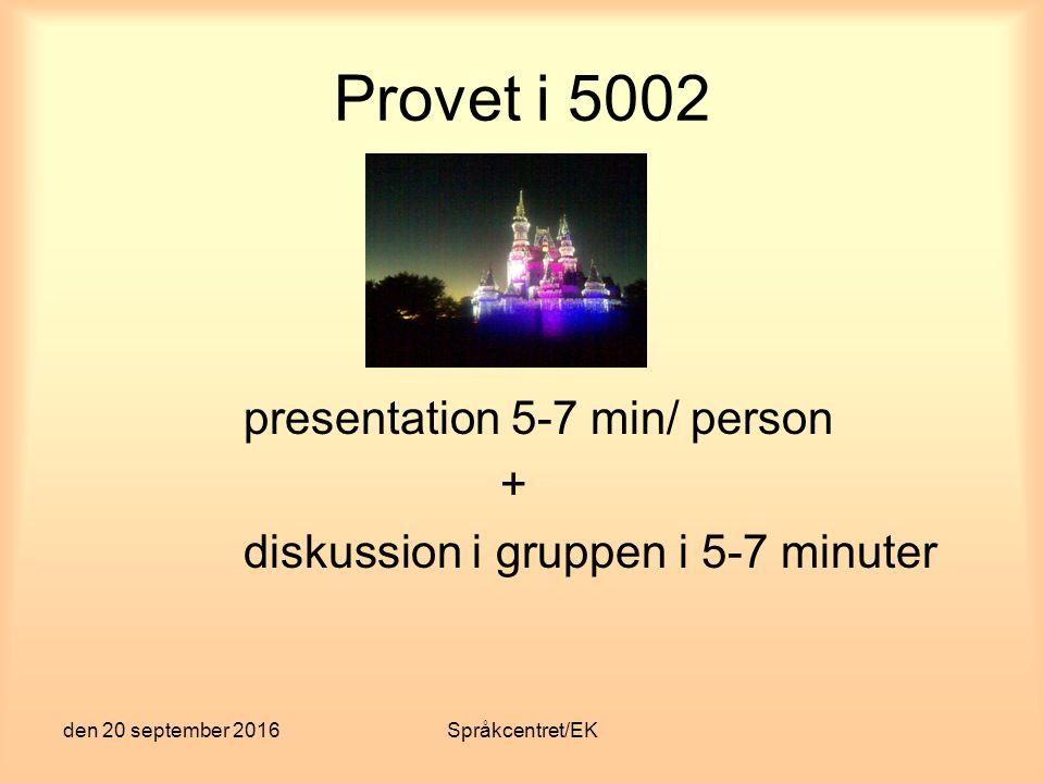 den 20 september 2016Språkcentret/EK Provet i 5002 presentation 5-7 min/ person + diskussion i gruppen i 5-7 minuter