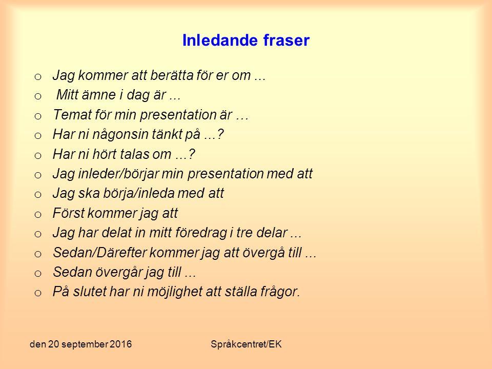den 20 september 2016Språkcentret/EK Huvuddelen av presentationen Säg det.