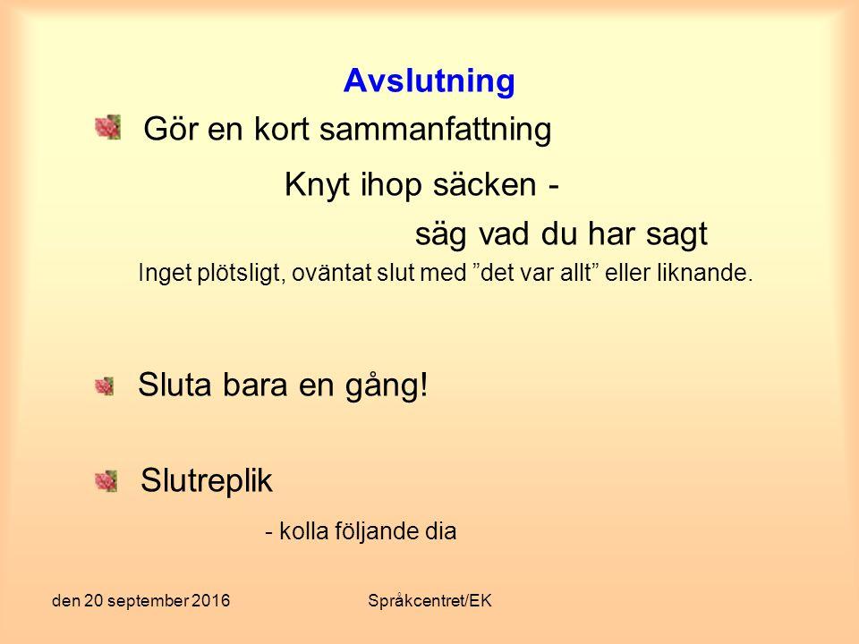 """den 20 september 2016Språkcentret/EK Avslutning Gör en kort sammanfattning Knyt ihop säcken - säg vad du har sagt Inget plötsligt, oväntat slut med """"d"""