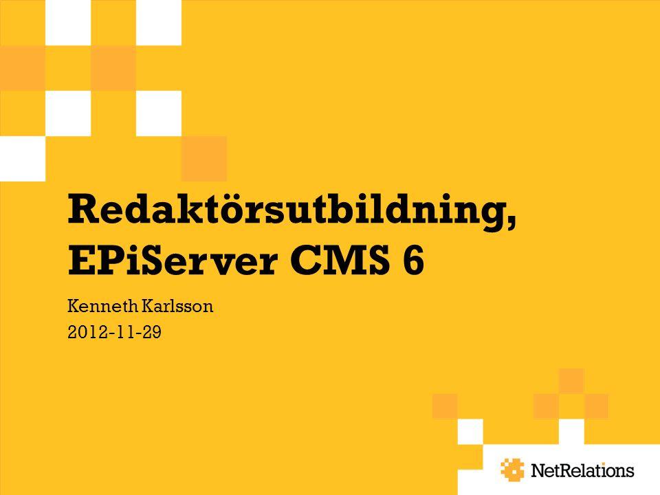 Redaktörsutbildning, EPiServer CMS 6 Kenneth Karlsson 2012-11-29