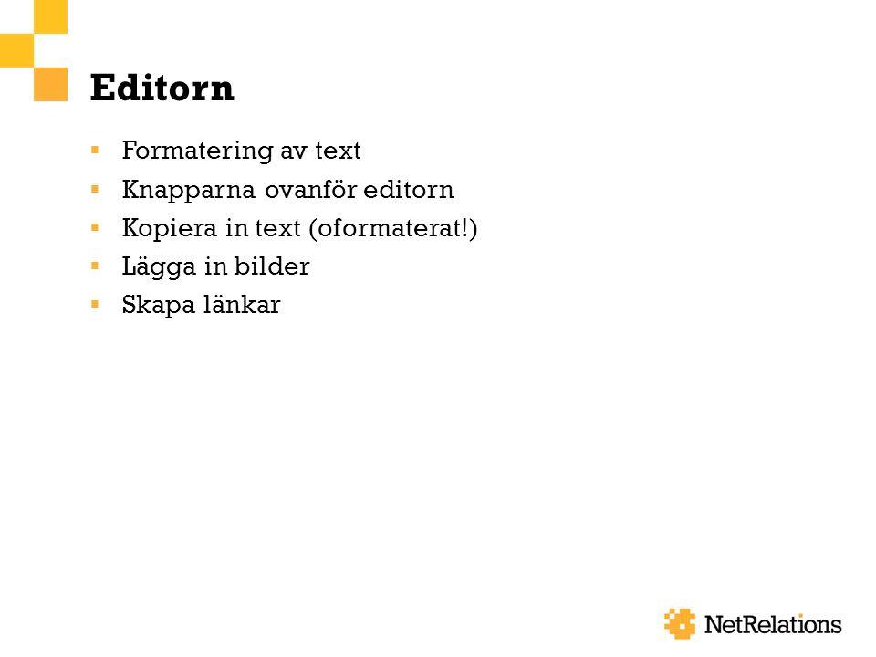 Editorn  Formatering av text  Knapparna ovanför editorn  Kopiera in text (oformaterat!)  Lägga in bilder  Skapa länkar