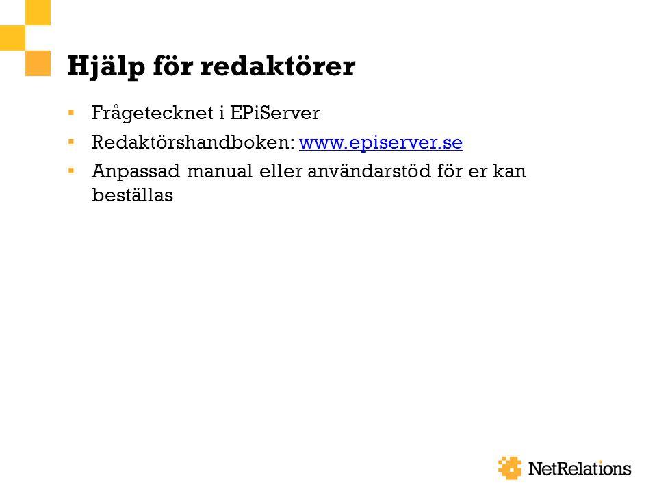Hjälp för redaktörer  Frågetecknet i EPiServer  Redaktörshandboken: www.episerver.sewww.episerver.se  Anpassad manual eller användarstöd för er kan beställas