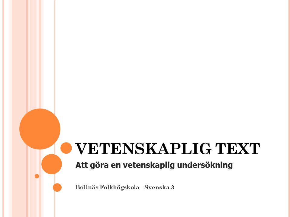 VETENSKAPLIG TEXT Att göra en vetenskaplig undersökning Bollnäs Folkhögskola – Svenska 3