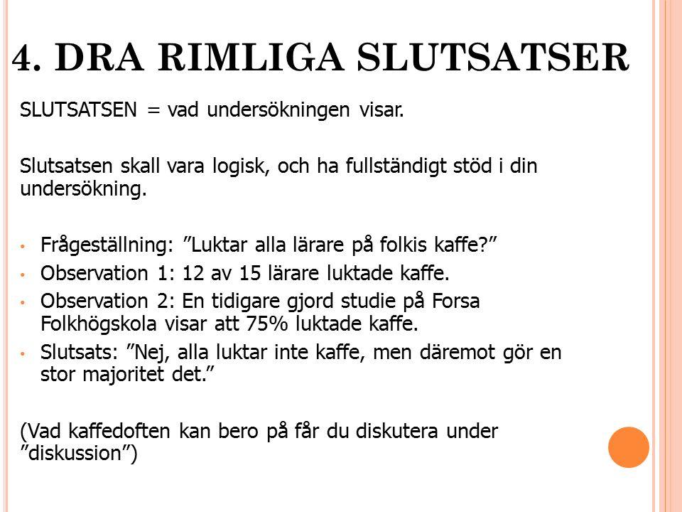 4. DRA RIMLIGA SLUTSATSER SLUTSATSEN = vad undersökningen visar.