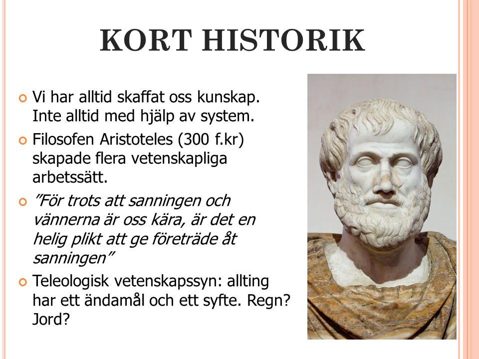KORT HISTORIK Vi har alltid skaffat oss kunskap. Inte alltid med hjälp av system.