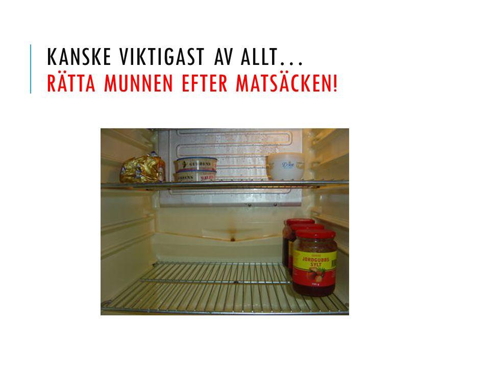 KANSKE VIKTIGAST AV ALLT… RÄTTA MUNNEN EFTER MATSÄCKEN!