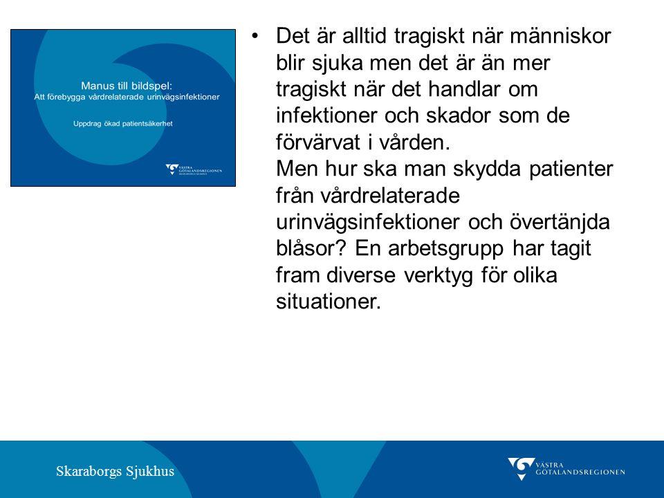 Skaraborgs Sjukhus Det är alltid tragiskt när människor blir sjuka men det är än mer tragiskt när det handlar om infektioner och skador som de förvärvat i vården.