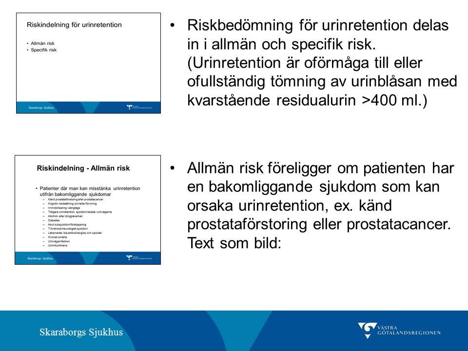 Skaraborgs Sjukhus Åtgärd vid allmän risk för urinretention: En kontroll med blåsscanning ska utföras så snart som möjligt efter ankomst till sjukhus (inom en timme).