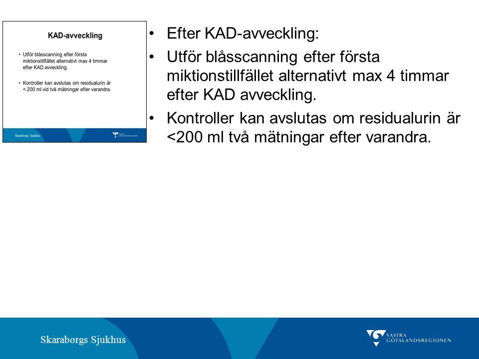 Skaraborgs Sjukhus Efter KAD-avveckling: Utför blåsscanning efter första miktionstillfället alternativt max 4 timmar efter KAD avveckling.