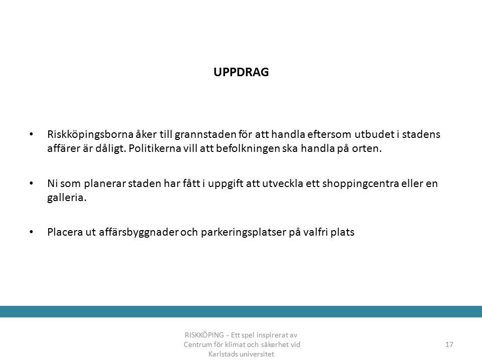 UPPDRAG Riskköpingsborna åker till grannstaden för att handla eftersom utbudet i stadens affärer är dåligt.