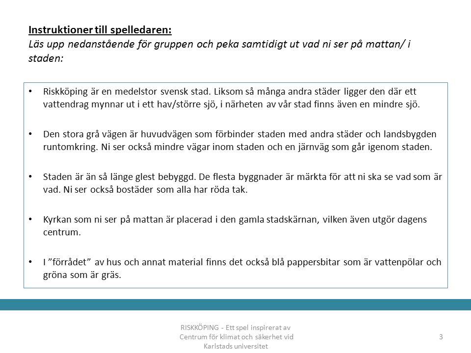 Instruktioner till spelledaren: Läs upp nedanstående för gruppen och peka samtidigt ut vad ni ser på mattan/ i staden: Riskköping är en medelstor svensk stad.