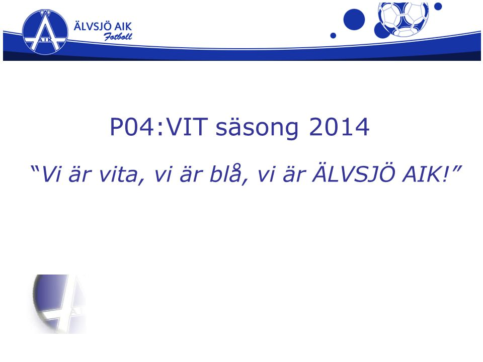 """P04:VIT säsong 2014 """"Vi är vita, vi är blå, vi är ÄLVSJÖ AIK!"""""""