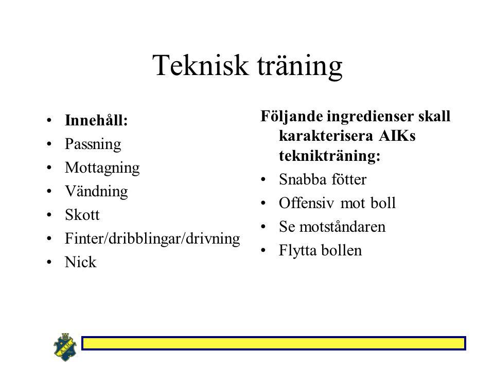 Teknisk träning Innehåll: Passning Mottagning Vändning Skott Finter/dribblingar/drivning Nick Följande ingredienser skall karakterisera AIKs teknikträ